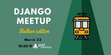 Django meetup - Balkan edition