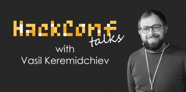 HackConf talks with Vasil Keremidchiev