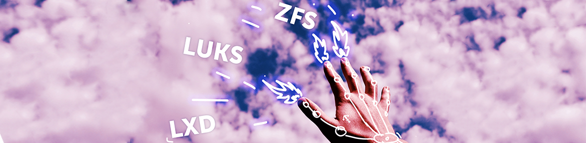 Scalable and secure infrastructure with LUKS/ZFS and LXD