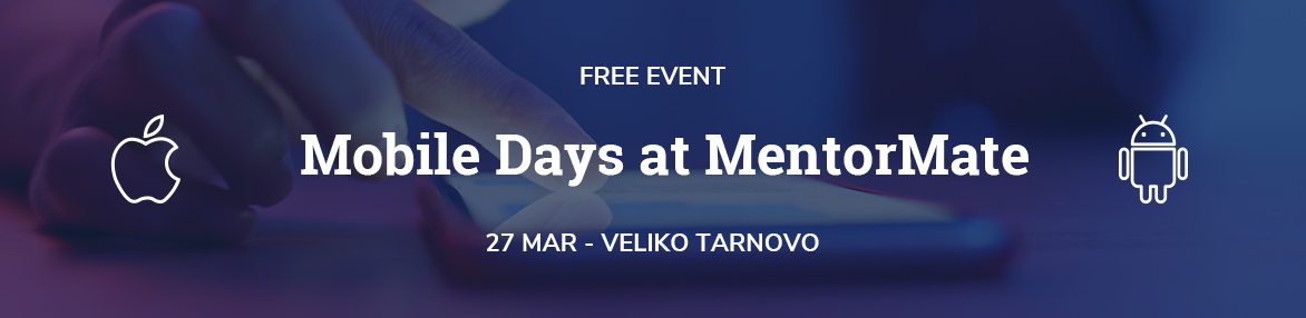 Mobile Days at MentorMate Veliko Tarnovo